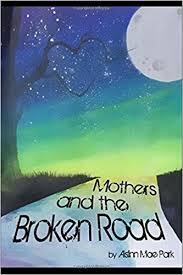 Mothers and the Broken Road: Park, Aislinn Mae, Bohannon, Priscilla, Nichols,  Theresa J.: 9781537613116: Amazon.com: Books