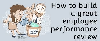 Review Employee How To Build A Great Employee Performance Review The