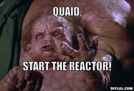 Image result for quaid start the reactor