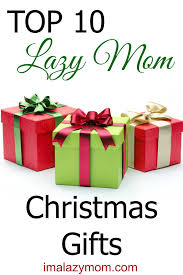 Top 10 Lazy Mom Gifts | I\u0027m A Lazy Mom