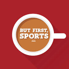 But First, Sports