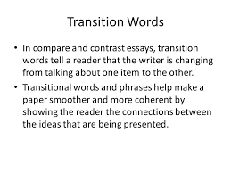 compare contrast essays ppt  transition words in compare and contrast essays transition words tell a reader that the writer