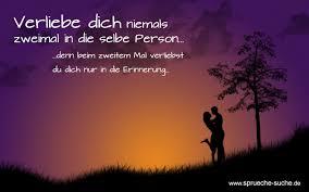 Sprüche Liebe Verliebe Dich Niemals Zweimal In Die Selbe Person