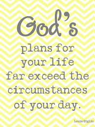 God Blessing Quotes Awesome God's Plans For Your Life Far Exceed The Circumstances Of Your Day