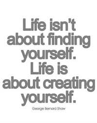 Funny Quotes About Finding Yourself Best Of Life Isn't About Finding Yourself Life Is About Creating Yourself