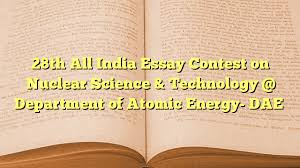 th all essay contest on nuclear science technology 28th all essay contest on nuclear science technology department of atomic energy dae the news international