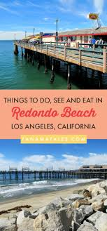 things to do in redondo beach california travel tips and ideas if