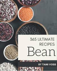 365 Ultimate Bean Recipes: Keep Calm and Try Bean Cookbook: Voss ...