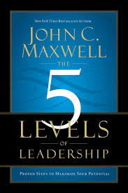 the five levels of leadership proven steps to maximize your potential