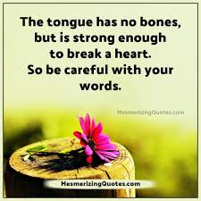 Mesmerising Words Of Wisdom Tongue is strong enough to break a heart Mesmerizing Quotes 11