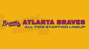 Atlanta Braves All Time Starting Lineup Roster