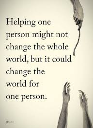 Helping Others Quotes Helping One Person Might Not Change The Whole Fascinating Quotes About Helping Others