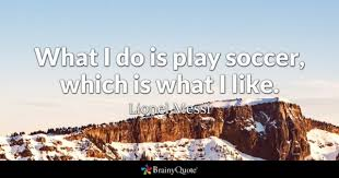 Soccer Quote Soccer Quotes BrainyQuote 30