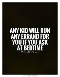 Bedtime Quotes Beauteous Any Kid Will Run Any Errand For You If You Ask At Bedtime Picture