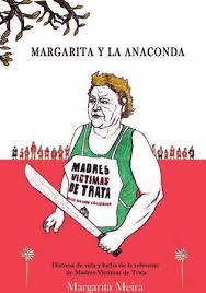 Resultado de imagen para MEIRA, Margarita. Margarita y la anaconda: Historia de vida y lucha de la referente de Madres Víctimas de Trata,