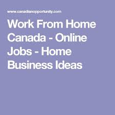 ideas work home. work from home canada online jobs business ideas o