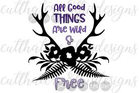 Svg means scalable vector graphic, which means that the graphics can be scaled to various sizes without quality reduction. All Good Things Are Wild Free Antlers Cut File Svg 125564 Cut Files Design Bundles
