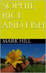 Sophie, Rice and Fish eBook by Mark Hill | Rakuten Kobo