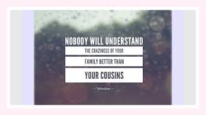 40 Cute And Funny Cousins Quotes With Images The Fresh Quotes