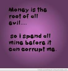 best money is the root of all evil images ha ha  money is the root of all evil essay quotes about money root of evil quotes