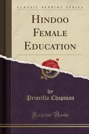 Hindoo Female Education (Classic Reprint): Chapman, Priscilla:  9781333753276: Amazon.com: Books