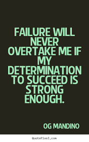 Failure Will Never Overtake Me If My Determination To Succeed Is Stunning Og Mandino Quotes
