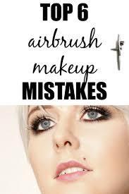 top 6 airbrush makeup mistakes
