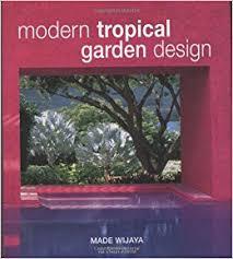 Small Picture Modern Tropical Garden Design Made Wijaya Tim Street Porter