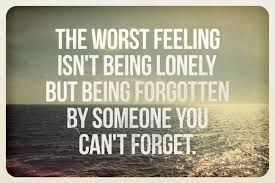 Quotes About Being Lonely Mesmerizing The Worst Feeling Isn't Being Lonely But Being Forgotten By Someone