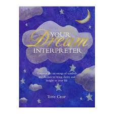 Be Your Own Dream Interpreter Uncover The Meanings Of Symbols And Themes To Bring Clarity And Insight To Your Life
