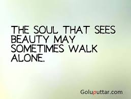 Best Beauty Quote Best of Best Beauty Quote Beauty Souls Walk Alone Photos And Ideas