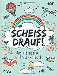 Scheiß Drauf Das Ultimative Trost Malbuch Amazonde Riva Verlag