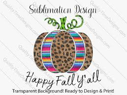 Fall Sublimation Designs Printable Sublimation Designs Happy Fall Yall Serape