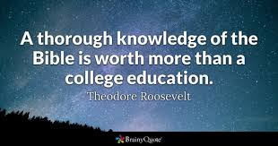 college quotes brainyquote a thorough knowledge of the bible is worth more than a college education theodore