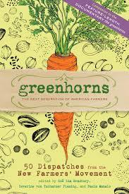 Amazon.com: Greenhorns: The Next Generation of American Farmers: 50  Dispatches from the New Farmers' Movement (9781603427722): Bradbury, Zoe Ida,  Fleming, Severine von Tscharner, Manalo, Paula, Lucy Engelman: Books
