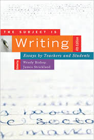 The Subject Is Writing, Fourth Edition by Wendy Bishop, James Strickland.