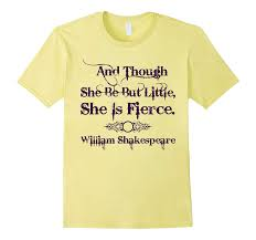 Though She Be But Little She Is Fierce Shirt Our T Shirt