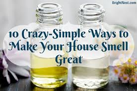 10 Crazy-Simple Ways to Make Your House Smell Great