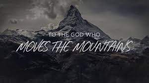 Image result for gOD DOES MOVE MOUNTAINS