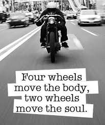 Motorcycle Quotes Stunning Four Wheels Move The Body Two Wheels Move The Soul Biker Quotes