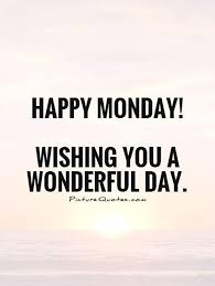Happy Day Quotes Happy Monday Wishing you a wonderful day Picture Quotes 66