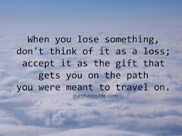 Loss Of Life Quotes Inspiration Life Quotes When You Lose Something Don't Think Of It As A Loss