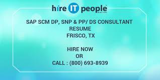 Sap Scm Dp Snp Pp Ds Consultant Resume Frisco Tx Hire It