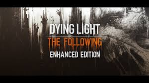 Dying Light The Following Enhanced Edition Trailer