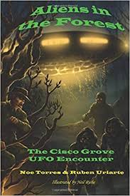 amazon aliens in the forest the cisco grove ufo encounter 9781467945554 noe torres ruben uriarte donald r shrum neil riebe joe calkins