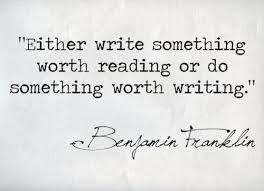 Writing Quotes Best Benjamin Franklin Quote About Writing Worth Reading Life Goal CQ