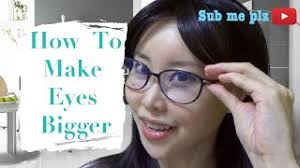 how to make your eyes bigger without makeup or plastic surgery part 1