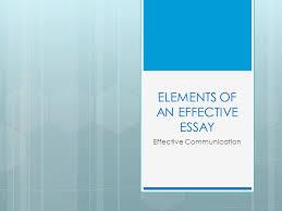 elements of an effective essay effective communication ppt 1 elements of an effective essay effective communication