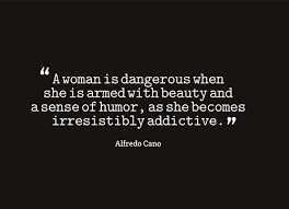 Beauty Is Dangerous Quotes Best Of A Woman Is Dangerous When She Is Armed With Beauty And A Sense Of