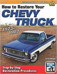How to Restore your Chevy Truck: 1973-1987: Kevin Whipps ...